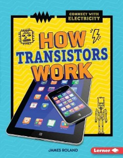 How Transistors Work (Library) (James Roland)