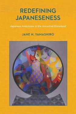 Redefining Japaneseness : Japanese Americans in the Ancestral Homeland (Hardcover) (Jane H. Yamashiro)