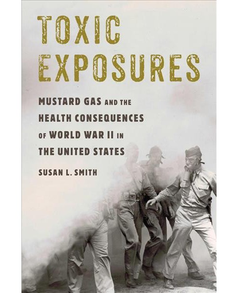 Toxic Exposures : Mustard Gas and the Health Consequences of World War II in the United States - image 1 of 1