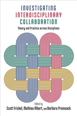 Investigating Interdisciplinary Collaboration : Theory and Practice Across Disciplines (Hardcover)