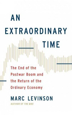 Extraordinary Time : The End of the Postwar Boom and the Return of the Ordinary Economy (Vol 8)