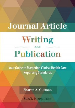 Journal Article Writing and Publication : Your Guide to Mastering Clinical Health Care Reporting