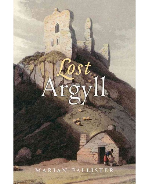 Lost Argyll : Argyll's Lost Heritage (Paperback) (Marian Pallister) - image 1 of 1