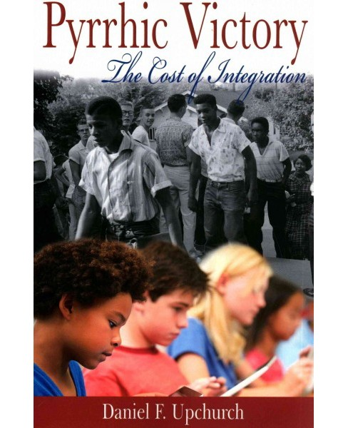 Pyrrhic Victory : The Cost of Integration (Paperback) (Daniel F. Upchurch) - image 1 of 1