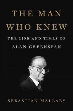 Man Who Knew : The Life and Times of Alan Greenspan (Hardcover) (Sebastian Mallaby)