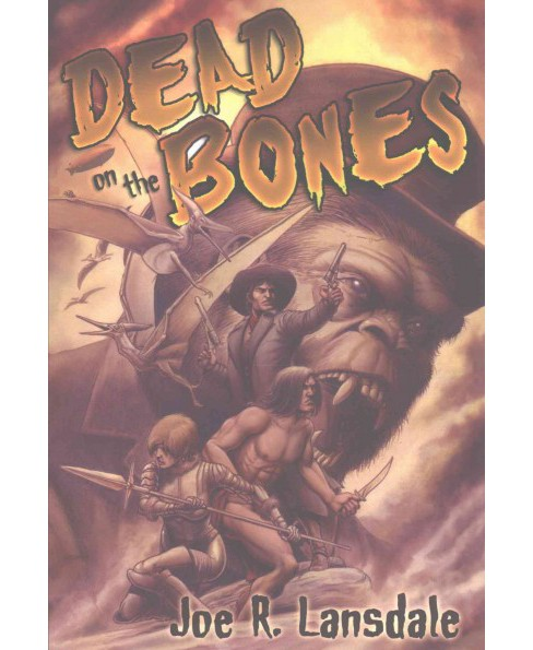 Dead on the Bones : Pulp on Fire (Deluxe) (Hardcover) (Joe R. Lansdale) - image 1 of 1