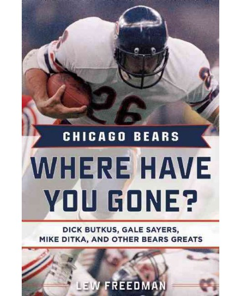 Chicago Bears, Where Have You Gone? : Dick Butkus, Gale Sayers, Mike Ditka, and Other Bears Greats - image 1 of 1