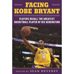 Facing Kobe Bryant : Players, Coaches, and Broadcasters Recall the Greatest Basketball Player of His