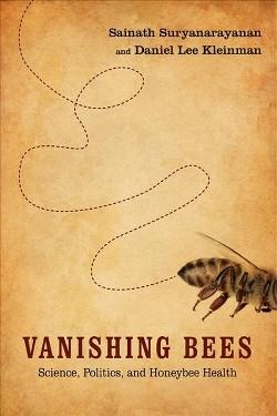 Vanishing Bees : Science, Politics, and Honeybee Health (Hardcover) (Sainath Suryanarayanan & Daniel Lee
