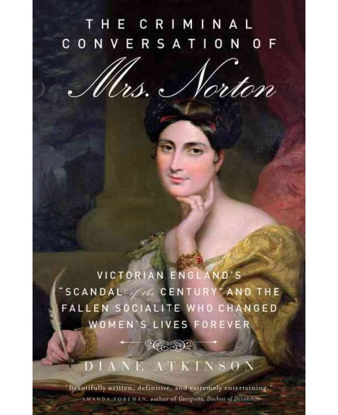 "Criminal Conversation of Mrs. Norton : Victorian England's ""Scandal of the Century"" and the Fallen - image 1 of 1"