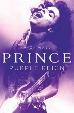 Prince : Purple Reign (Hardcover) (Mick Wall)