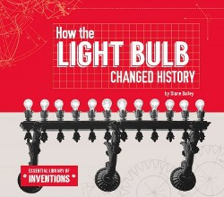 How the Light Bulb Changed History (Library) (Diane Bailey)