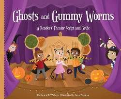 Ghosts and Gummy Worms: a Readers' Theater Script and Guide : A Readers' Theater Script and Guide