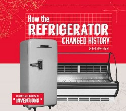 How the Refrigerator Changed History (Library) (Lydia Bjornlund)