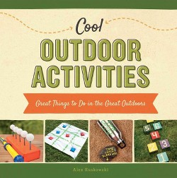 Cool Outdoor Activities : Great Things to Do in the Great Outdoors (Library) (Alex Kuskowski)