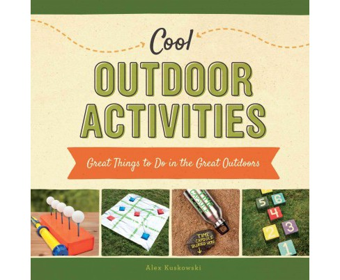 Cool Outdoor Activities : Great Things to Do in the Great Outdoors (Library) (Alex Kuskowski) - image 1 of 1