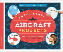Super Simple Aircraft Projects: Inspiring & Educational Science Activities : Inspiring & Educational