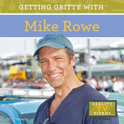 Getting Gritty With Mike Rowe (Library) (Jill C. Wheeler)