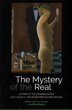 Mystery of the Real : Letters of the Canadian Artist Alex Colville and Biographer Jeffrey Meyers
