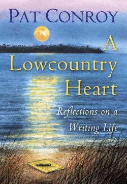 Lowcountry Heart : Reflections on a Writing Life (Unabridged) (CD/Spoken Word) (Pat Conroy)