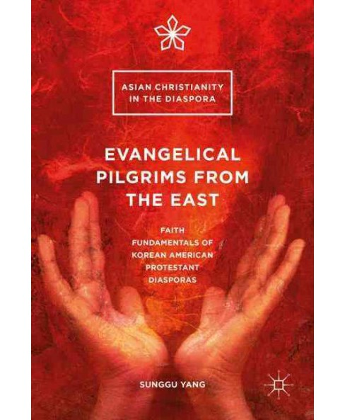 Evangelical Pilgrims from the East : Faith Fundamentals of Korean American Protestant Diasporas - image 1 of 1