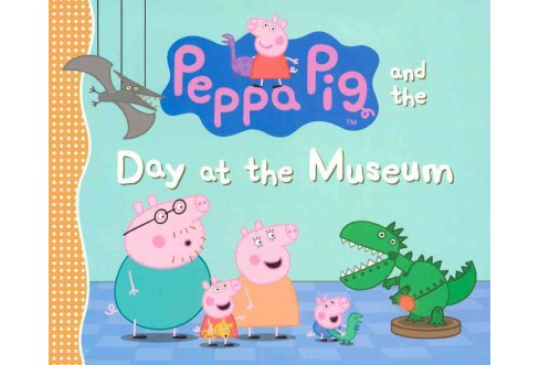 Peppa Pig and the Day at the Museum (Reprint) (Prebind) - image 1 of 1