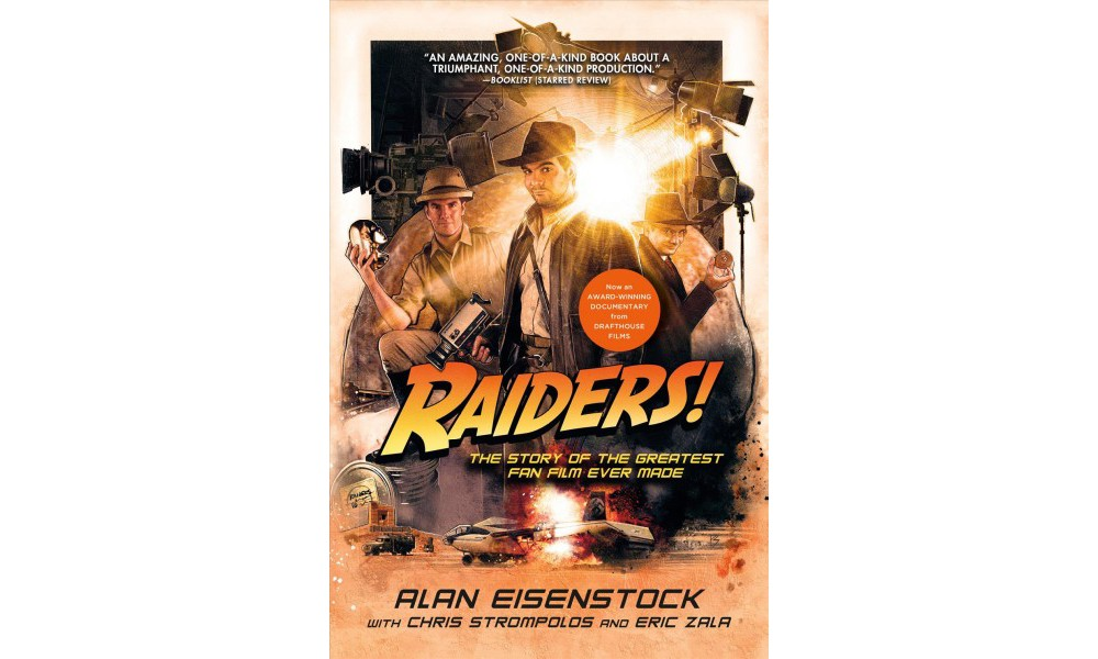 Raiders! : The Story of the Greatest Fan Film Ever Made (Paperback) (Alan Eisenstock)
