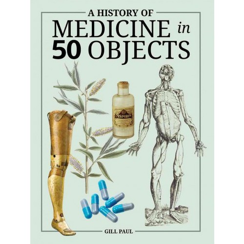 History of Medicine in 50 Objects (Hardcover) (Gill Paul)