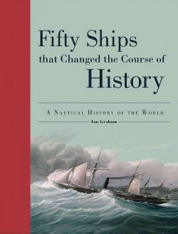 Fifty Ships That Changed the Course of History : A Nautical History of the World (Hardcover) (Ian