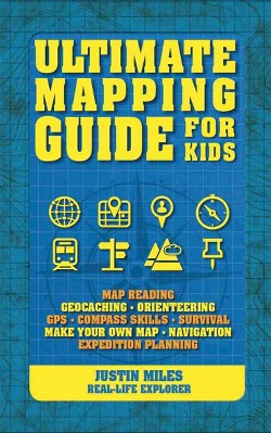 Ultimate Mapping Guide for Kids (Paperback) (Justin Miles)