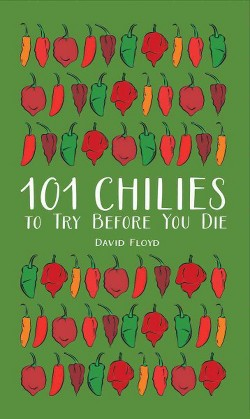 101 Chilies to Try Before You Die (Hardcover) (David Floyd)