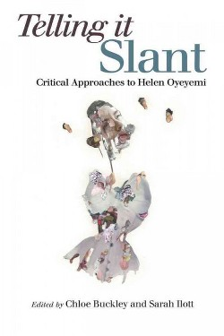 Telling It Slant : Critical Approaches to Helen Oyeyemi (Hardcover)