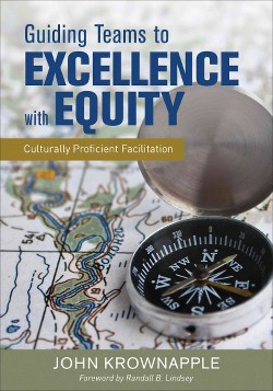Guiding Teams to Excellence With Equity : Culturally Proficient Facilitation (Paperback) (John