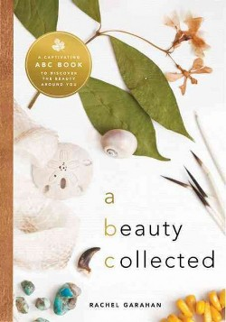 Beauty Collected : A Captivating ABC Book to Discover the Beauty Around You (Hardcover) (Rachel Garahan)