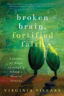 Broken Brain, Fortified Faith : Lessons of Hope Through a Child's Mental Illness (Paperback) (Virginia
