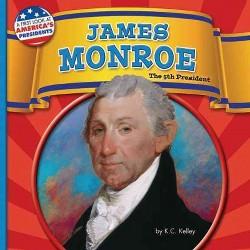 James Monroe : The 5th President (Library) (K. C. Kelley)