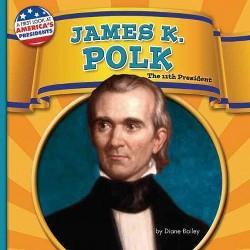 James K. Polk : The 11th President (Library) (Diane Bailey)