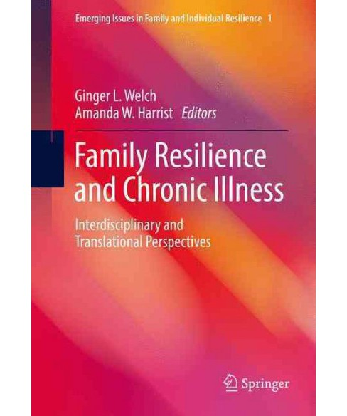Family Resilience and Chronic Illness : Interdisciplinary and Translational Perspectives (Hardcover) - image 1 of 1