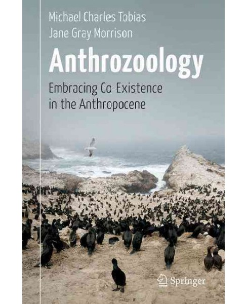 Anthrozoology : Embracing Co-existence in the Anthropocene (Hardcover) (Michael Charles Tobias & Jane - image 1 of 1