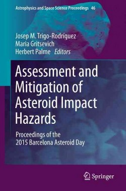 Assessment and Mitigation of Asteroid Impact Hazards : Proceedings of the 2015 Barcelona Asteroid Day