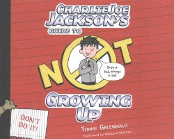 Charlie Joe Jackson's Guide to Not Growing Up (Unabridged) (CD/Spoken Word) (Tommy Greenwald)