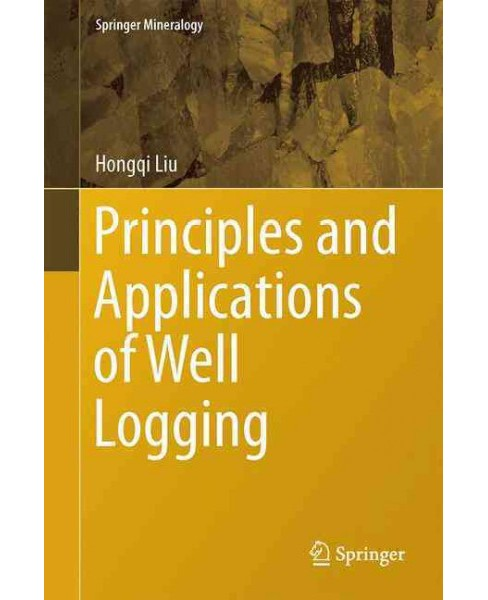 Principles and Applications of Well Logging (Hardcover) (Hongqi Liu) - image 1 of 1