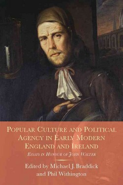 Popular Culture and Political Agency in Early Modern England and Ireland : Essays in Honour of John