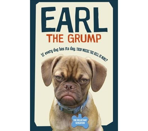 Earl the Grump : If Every Dog Has His Day, Then Where the Hell Is Mine? (Hardcover) (Derek Bloomfield) - image 1 of 1