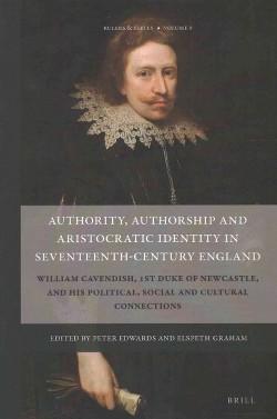 Authority, Authorship and Aristocratic Identity in Seventeenth-century England : William Cavendish, 1st