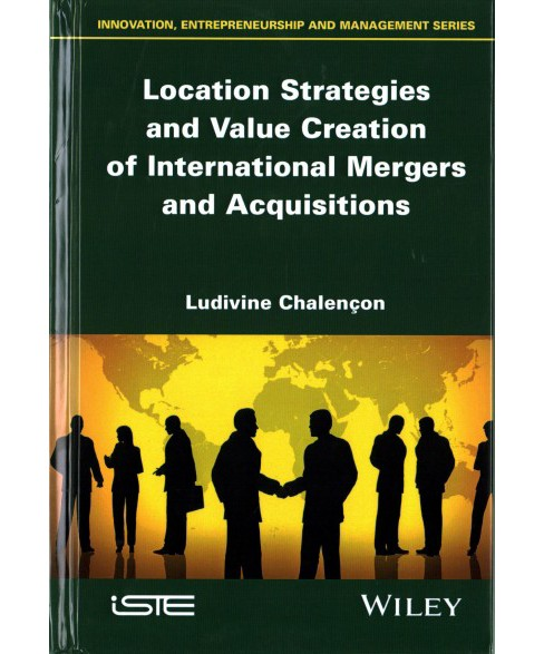Location Strategies and Value Creation of International Mergers and Acquisitions (Hardcover) (Ludivine - image 1 of 1