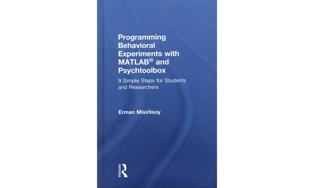 Programming Behavioral Experiments With Matlab and Psycht...