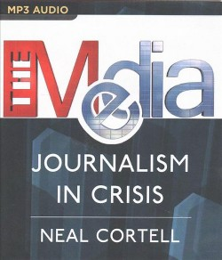 Media : Journalism in Crisis (MP3-CD) (Neal Cortell)