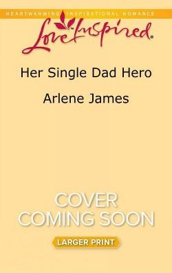 Her Single Dad Hero (Large Print) (Paperback) (Arlene James)