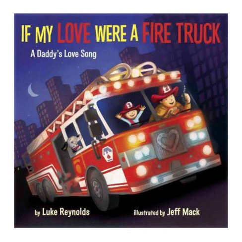 If My Love Were a Fire Truck : A Daddy's Love Song (Library) (Luke Reynolds) - image 1 of 1